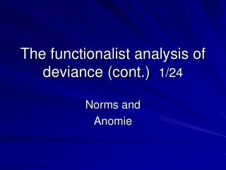 The functionalist analysis of deviance cont.  1