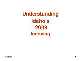 Understanding Idaho's  2009 Indexing