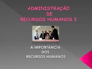 ADMINISTRAÇÃO  DE  RECURSOS HUMANOS I