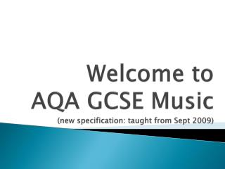 Welcome to  AQA GCSE  Music (new specification: taught from Sept 2009)