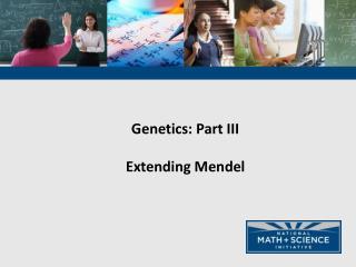 Genetics: Part III Extending Mendel