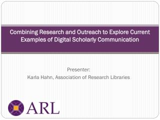 Combining Research and Outreach to Explore Current Examples of Digital Scholarly Communication