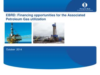 EBRD: Financing  opportunities for the Associated Petroleum  Gas  utilization