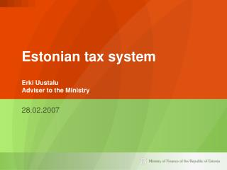 Estonian tax system  Erki Uustalu Adviser to the Ministry