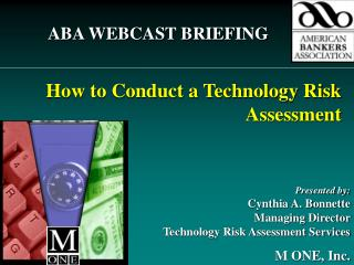 Presented by: Cynthia A. Bonnette  Managing Director  Technology Risk Assessment Services