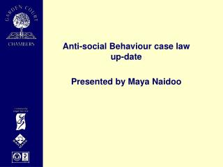 Anti-social Behaviour case law up-date  Presented by Maya Naidoo