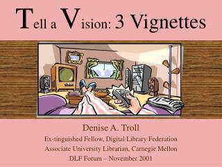 T ell a  V ision:  3 Vignettes
