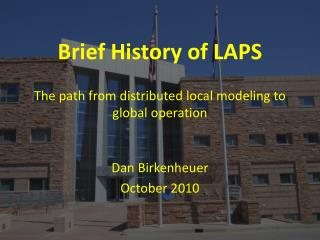 Brief History of LAPS The path from distributed local modeling to global operation