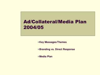 Ad/Collateral/Media Plan 2004/05