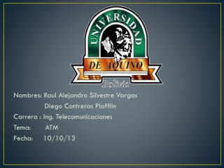 Nombres:  Raul  Alejandro Silvestre Vargas                Diego Contreras  Plafflin