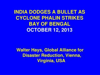 INDIA DODGES A BULLET AS CYCLONE PHALIN STRIKES     BAY OF BENGAL OCTOBER 12, 2013