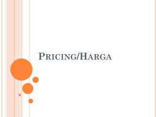Pricing/ Harga