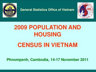 2009 POPULATION AND HOUSING  CENSUS IN VIETNAM Phnompenh, Cambodia, 14-17 November 2011