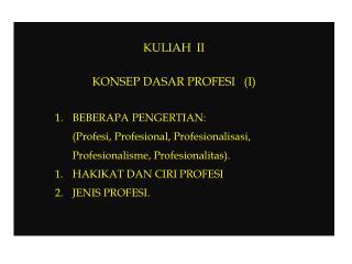 KULIAH  II KONSEP DASAR PROFESI   (I) BEBERAPA PENGERTIAN: