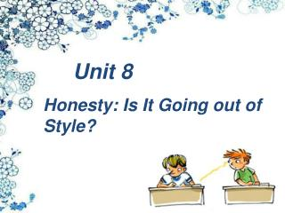 Unit 8  Honesty: Is It Going out of Style?