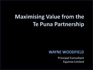 Maximising  Value from the  Te Puna Partnership