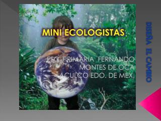 Esc. Fernando Montes de Oca MINI ECOLOGISTAS