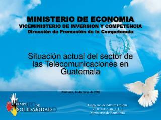 Situación actual del sector de las Telecomunicaciones en Guatemala Honduras, 14 de mayo de 2009