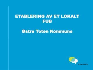 ETABLERING AV ET LOKALT FUB Østre Toten Kommune