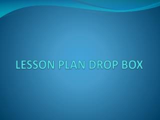 LESSON PLAN DROP BOX