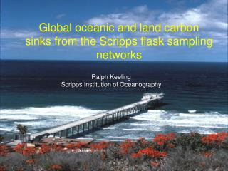 Ralph Keeling Scripps Institution of Oceanography