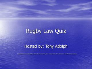 Rugby Law Quiz Hosted by: Tony Adolph