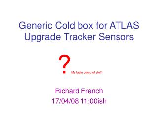 Generic Cold box for ATLAS Upgrade Tracker Sensors