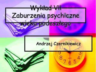 Wykład  VII Zaburzenia psychiczne wieku podeszłego