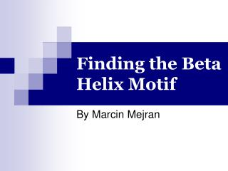 Finding the Beta Helix Motif