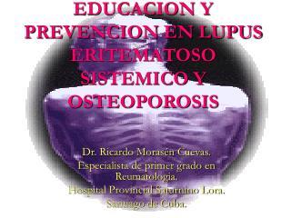 EDUCACION Y PREVENCION EN LUPUS ERITEMATOSO SISTEMICO Y OSTEOPOROSIS