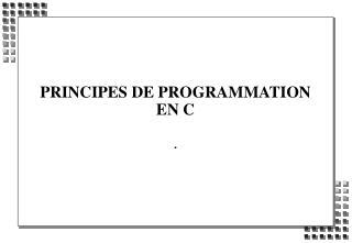 PRINCIPES DE PROGRAMMATION EN C