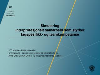 Simulering Interprofesjonelt  samarbeid som styrker fagspesifikk- og teamkompetanse