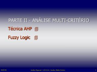 PARTE II -  ANÁLISE MULTI-CRITÉRIO Técnica AHP    Fuzzy Logic    