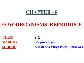 CHAPTER - 8 HOW ORGANISMS  REPRODUCE