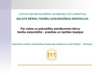 LATVIJAS REPUBLIKAS BĒRNU UN ĢIMENES LIETU MINISTRIJA VALSTS BĒRNU TIESĪBU AIZSARDZĪBAS INSPEKCIJA