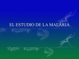 EL ESTUDIO DE LA MALARIA