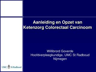 Willibrord Goverde Hoofdverpleegkundige, UMC St Radboud Nijmegen