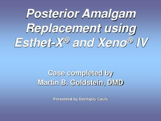 Posterior Amalgam Replacement using Esthet-X  and Xeno  IV