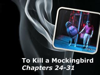 To Kill a Mockingbird Chapters 24-31