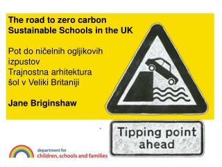 The road to zero carbon  Sustainable Schools in the UK Pot do ničelnih ogljikovih  izpustov