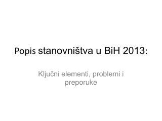 Popis  stanovni�tva u BiH 2013 :