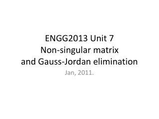 ENGG2013 Unit 7 Non-singular matrix and Gauss-Jordan elimination