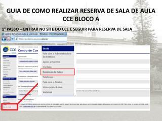 GUIA DE COMO REALIZAR RESERVA DE  SALA  DE AULA  CCE BLOCO A