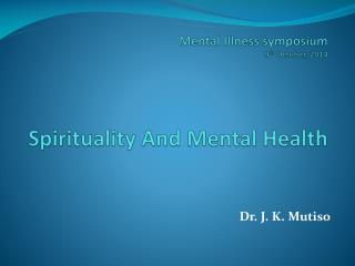 Mental Illness symposium 9 th  October, 2014 Spirituality And Mental Health