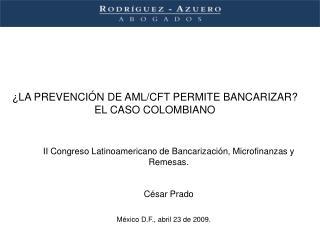 ¿LA PREVENCIÓN DE AML/CFT PERMITE BANCARIZAR? EL CASO COLOMBIANO