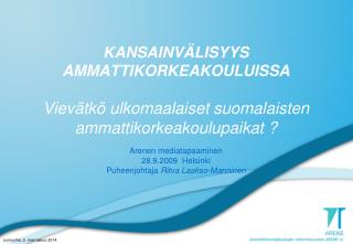 Arenen mediatapaaminen 28.9.2009  Helsinki Puheenjohtaja  Ritva Laakso-Manninen