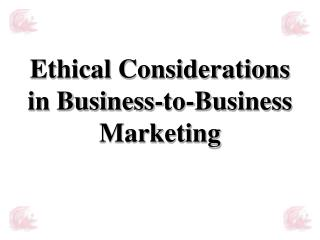 Ethical Considerations in Business-to-Business Marketing