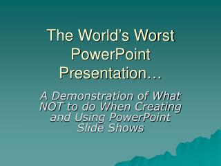 The World�s Worst PowerPoint Presentation�