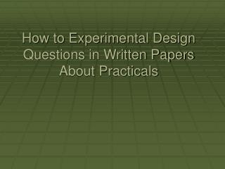 How to Experimental Design Questions in Written Papers About Practicals