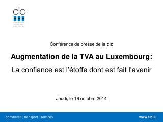 Conférence de presse de la  clc Augmentation de la TVA au Luxembourg: